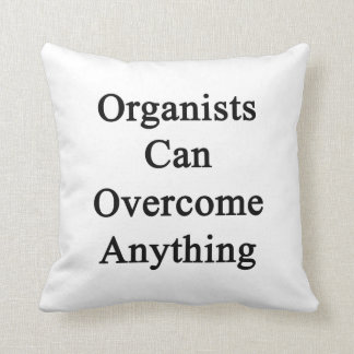 Organists Can Overcome Anything Pillows