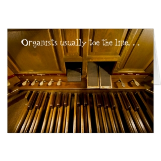 Organists usually toe the line card
