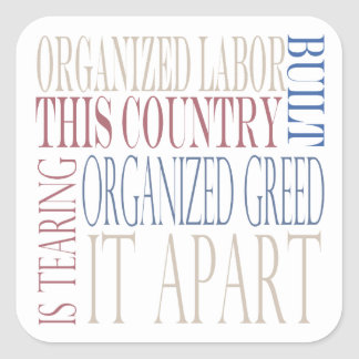 Organized Labor Built This Country Square Sticker
