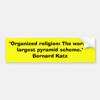 """Organized religion: The world's largest pyramid s Car Bumper Sticker"