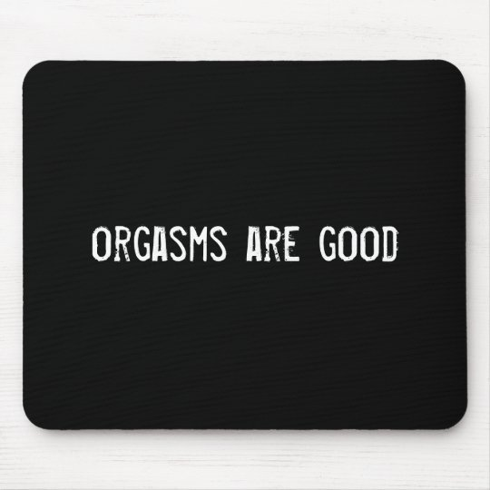 orgasms are good mouse pad