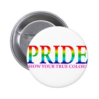 Orgullo - muestre sus colores verdaderos pin redondo de 2 pulgadas