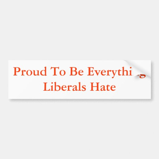 Orgulloso ser todo odio de los liberales pegatina de parachoque