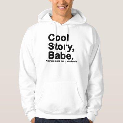 ORIGINAL Cool Story Babe Now go make me a sandwich Sweatshirt