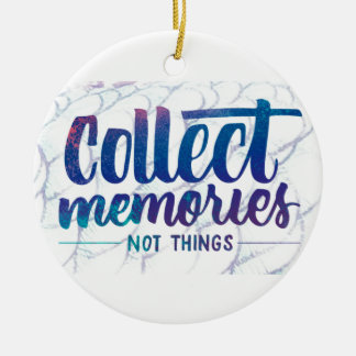 """ornament with """"Collect Memories"""" saying"""