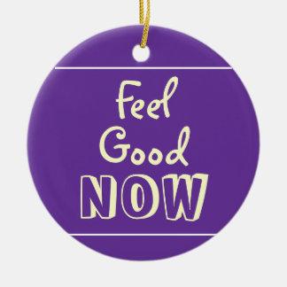Ornamento de la afirmación del sentir bien AHORA Ornamento Para Arbol De Navidad