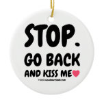 stop. go back and kiss me [Love heart]  stop. go back and kiss me [Love heart]  Ornaments