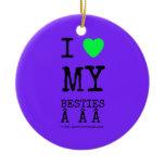 i [Love heart]  my besties    i [Love heart]  my besties    Ornaments