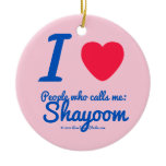 i [Love heart]  people who calls me:   shayoom i [Love heart]  people who calls me:   shayoom Ornaments
