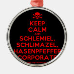 [Skull crossed bones] keep calm and schlemiel, schlimazel, hasenpfeffer incorporated!  Ornaments