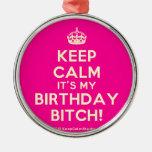 [Crown] keep calm it's my birthday bitch!  Ornaments