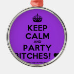 [Crown] keep calm and party bitches! [Love heart]  Ornaments