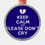 [Broken heart] keep calm and please don't cry  Ornaments