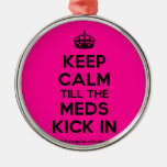 [Crown] keep calm till the meds kick in  Ornaments