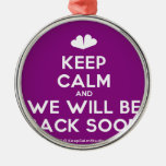 [Two hearts] keep calm and we will be back soon  Ornaments
