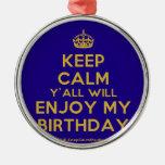 [Crown] keep calm y'all will enjoy my birthday  Ornaments