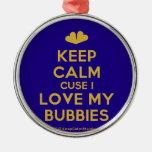 [Two hearts] keep calm cuse i love my bubbies  Ornaments