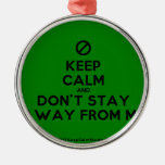 [No sign] keep calm and don't stay away from me  Ornaments