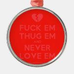 [Broken heart] fuck em thug em and never love em  Ornaments