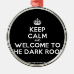 [Crown] keep calm and welcome to the dark room  Ornaments