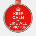 [Crown] keep calm and like all my pictures  Ornaments