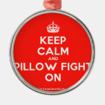 [Crown] keep calm and pillow fight on  Ornaments