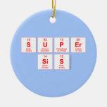 Super sis  Ornaments
