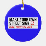 make your own street sign  Ornaments