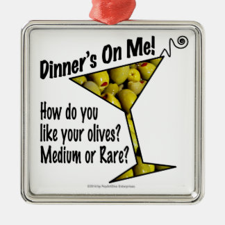 ORNAMENTS Dinner's On Me, Olives? Medium or Rare?