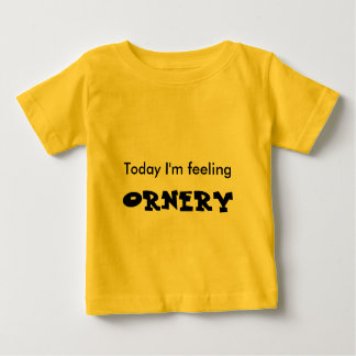 Ornery Baby T Baby T-Shirt