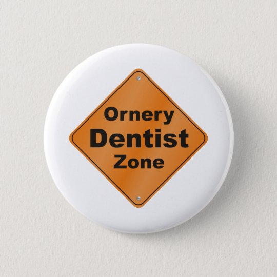 Ornery Dentist Button