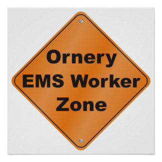 Ornery EMS Worker Zone Posters