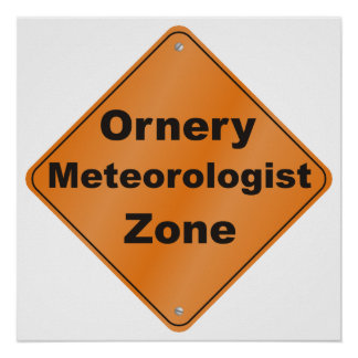 Ornery Meteorologist Zone Poster