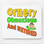 Ornery Obnoxious Retiree Mouse Pad