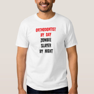 Orthodontist by Day Zombie Slayer by Night T Shirt