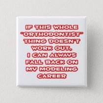 Orthodontist Humor ... Modeling Career Pinback Button