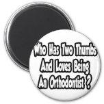 Orthodontist Joke...Two Thumbs Refrigerator Magnet