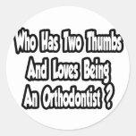 Orthodontist Joke...Two Thumbs Classic Round Sticker