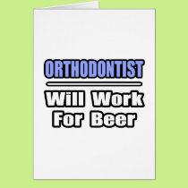 Orthodontist...Will Work For Beer Card