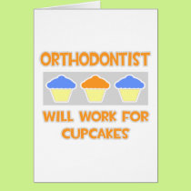 Orthodontist ... Will Work For Cupcakes Card