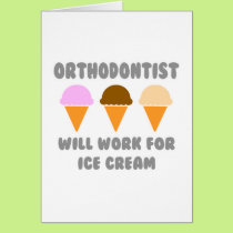 Orthodontist ... Will Work For Ice Cream Card