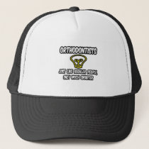 Orthodontists...Regular People, Only Smarter Trucker Hat