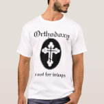 Orthodoxy is not for wimps T-Shirt