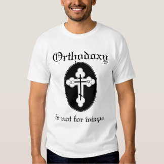 Orthodoxy is not for wimps t shirts