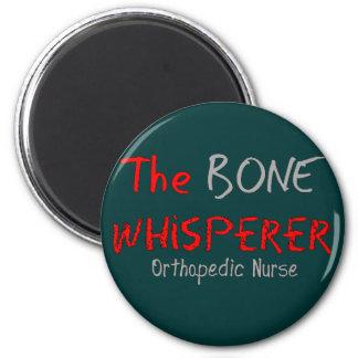 """Orthopedic Nurse """"THE BONE WHISPERER"""" 2 Inch Round Magnet"""