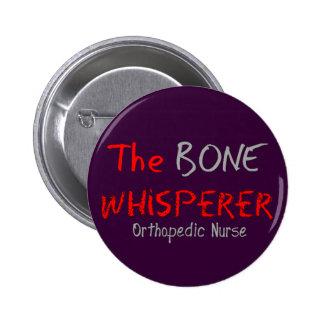 "Orthopedic Nurse ""THE BONE WHISPERER"" Button"