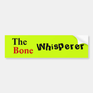 "Orthopedic Physician ""The Bone Whisperer"" Bumper Sticker"