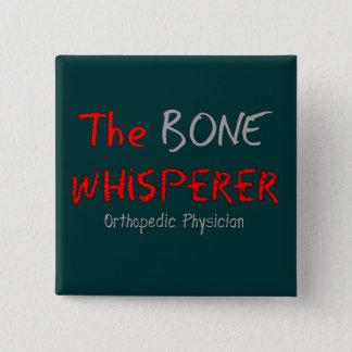 """Orthopedic Physician """"The Bone Whisperer"""" Button"""