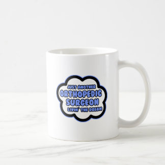 Orthopedic Surgeon .. Livin' The Dream Coffee Mug