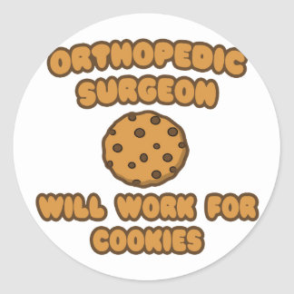Orthopedic Surgeon  .. Will Work for Cookies Classic Round Sticker